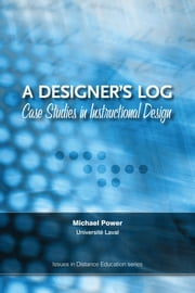 A Designer's Log: Case Studies in Instructional Design ebook by Michael Power