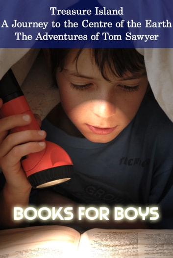 Books for Boys: Treasure Island, A Journey to the Centre of the Earth, The Adventures of Tom Sawyer eBook by Robert Louis Stevenson,Jules Verne,Mark Twain