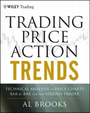 Trading Price Action Trends - Technical Analysis of Price Charts Bar by Bar for the Serious Trader ebook by Al Brooks