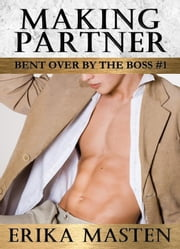 Making Partner: Bent Over By The Boss #1 ebook by Erika Masten