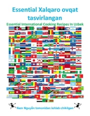 Essential Xalqaro ovqat tasvirlangan - Essential International Cooking Recipes In Uzbek ebook by Nam Nguyen