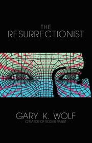 The Resurrectionist ebook by Gary K. Wolf