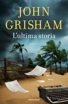 L'ultima storia eBook by John Grisham