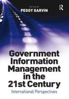 Government Information Management in the 21st Century ebook by Peggy Garvin