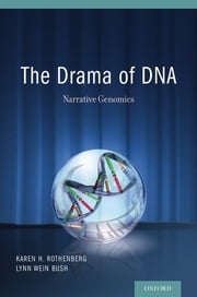 The Drama of DNA: Narrative Genomics ebook by Karen H. Rothenberg,Lynn Wein Bush