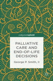 Palliative Care and End-of-Life Decisions ebook by G. Smith