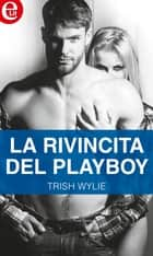 La rivincita del playboy (eLit) eBook by Trish Wylie