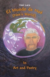 El Mundo de Noé (Noe's World) - In Art and Poetry ebook by Noé Lara