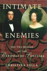Intimate Enemies: The Two Worlds of Baroness de Pontalba ebook by Vella, Christina