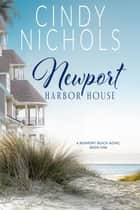 Newport Harbor House - The Newport Beach Series, #1 ebook by Cindy Nichols