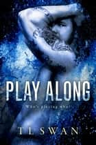 Play Along ebook by T L Swan