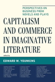 Capitalism and Commerce in Imaginative Literature - Perspectives on Business from Novels and Plays ebook by Edward W. Younkins,Andrew Bernstein,Walter Block,Susan Love Brown,Troy Camplin,Paul Cantor,Stephen Cox,Carmen Elena Dorobăt,Mimi Reisel Gladstein,Carl Horner,Cynthia Hunter,Heather King,William Kline,Zennure Köseman,Felix Livingston,Matt McCaffrey,Allen Mendenhall,Virginia Murr,Theodore Pauls,Jeff Riggenbach,Sarah Skwire,Michael Spindler,Gennady Stolyarov II,Frederick Turner,Michelle Albert Vachris,Amy Willis,Gary Wolfram,Derek Yonai,Edward W. Younkins