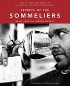 Secrets of the Sommeliers - How to Think and Drink Like the World's Top Wine Professionals ebook by Rajat Parr, Jordan Mackay, Ed Anderson
