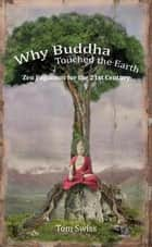 Why Buddha Touched the Earth Zen Paganism for the 21st Century ebook by Tom Swiss