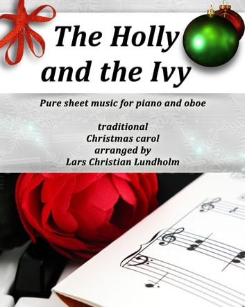 The Holly and the Ivy Pure sheet music for piano and oboe, traditional Christmas carol arranged by Lars Christian Lundholm ebook by Pure Sheet Music