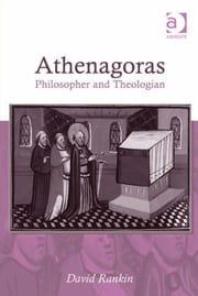 Athenagoras - Philosopher and Theologian ebook by Revd Dr David Ivan Rankin