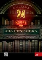 A livraria 24 horas do Mr. Penumbra ebook by Robin Sloan