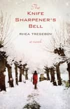 Knife Sharpener's Bell, The ebook by Rhea Tregebov