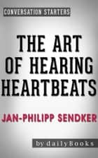 The Art of Hearing Heartbeats: A Novel by Jan-Philipp Sendker | Conversation Starters ebook by Daily Books
