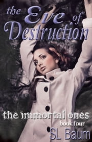 The Eve of Destruction (The Immortal Ones - Book Four) ebook by S.L. Baum