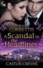 A Scandal in the Headlines (Mills & Boon M&B) (Sicily's Corretti Dynasty, Book 7) 電子書 by Caitlin Crews