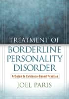 Treatment of Borderline Personality Disorder ebook by Joel Paris, MD