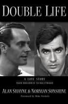 Double Life - Portrait of a Gay Marriage From Broadway to Hollywood ebook by Alan Shayne, Norman Sunshine