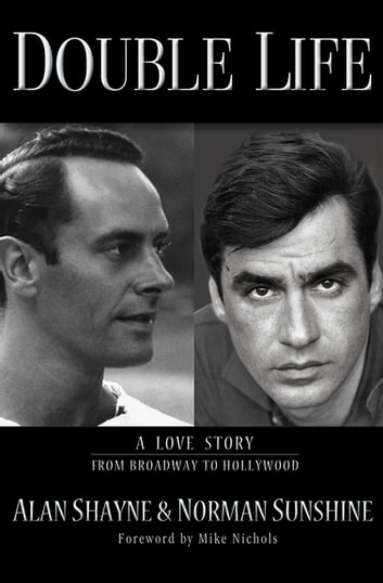 Double Life - Portrait of a Gay Marriage From Broadway to Hollywood eBook by Alan Shayne,Norman Sunshine