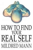How to Find Your Real Self ebook by Mildred Mann