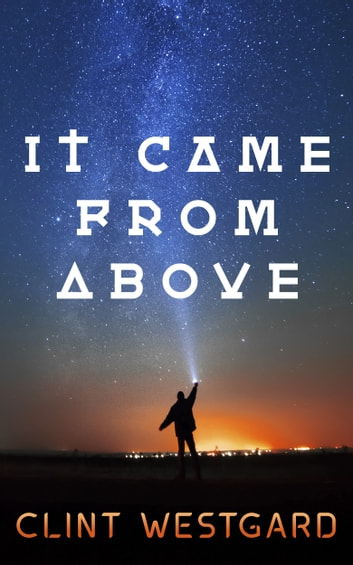 It Came From Above ebook by Clint Westgard
