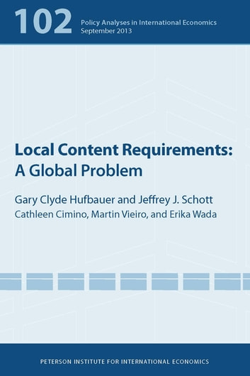 Local Content Requirements - A Global Problem ebook by Gary Clyde Hufbauer,Jeffrey J Schott,Cathleen Cimino-Isaacs