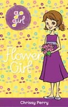 Go Girl: Flower Girl eBook by Chrissie Perry