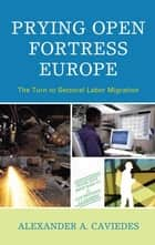 Prying Open Fortress Europe ebook by Alexander Caviedes