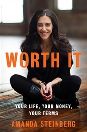Worth It - Your Life, Your Money, Your Terms ebook by Amanda Steinberg