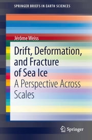 Drift, Deformation, and Fracture of Sea Ice - A Perspective Across Scales ebook by Jerome Weiss