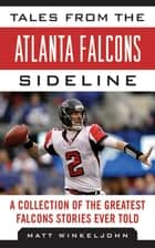 Tales from the Atlanta Falcons Sideline - A Collection of the Greatest Falcons Stories Ever Told ebook by Matt Winkeljohn