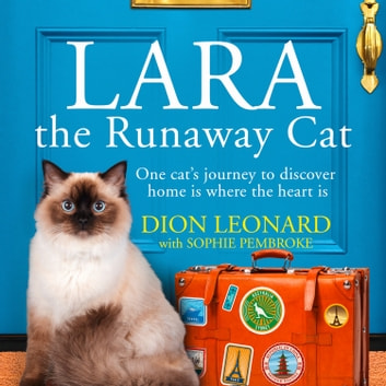 Lara The Runaway Cat: One cat's journey to discover home is where the heart is audiobook by Dion Leonard
