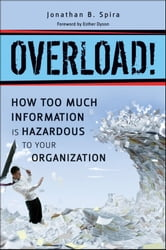 Overload! How Too Much Information is Hazardous to your Organization ebook by Jonathan B. Spira