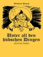 Unter all den hübschen Dingen - Selected Poems ebook by Wilhelm Busch