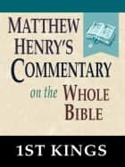 Matthew Henry's Commentary on the Whole Bible-Book of 1st Kings ebook by Matthew Henry