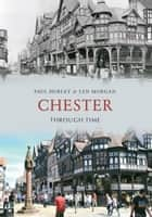 Chester Through Time ebook by Paul Hurley, Len Morgan
