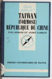 Taïwan (Formose) - République de Chine ebook by Yves Demeer,André Gamblin