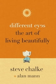 Different Eyes - The Art of Living Beautifully ebook by Steve Chalke,Alan Mann