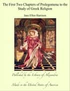 The First Two Chapters of Prolegomena to the Study of Greek Religion ebook by Jane Ellen Harrison