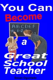 You Can Become a Great School Teacher ebook by Sesan Oguntade