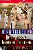 The American Soldier Collection 13: Her Lucky Number Thirteen ebook by Dixie Lynn Dwyer