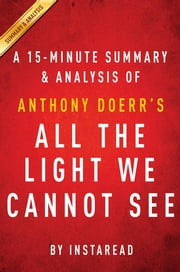 Summary of All the Light We Cannot See - by Anthony Doerr | Summary & Analysis ebook by Instaread Summaries