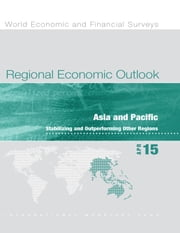 Regional Economic Outlook, April 2015 - Stabilizing and Outperforming Other Regions ebook by International Monetary Fund. Asia and Pacific Dept
