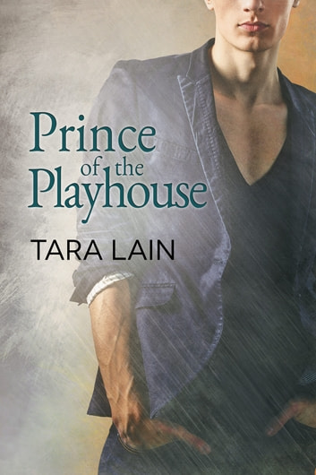Prince of the Playhouse ebook by Tara Lain