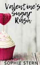 Valentine's Sugar Rush: A Sweet, Small-Town Romance - Ashton Sweets, #2 ebook by Sophie Stern